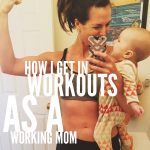 7 Ways I've Made Working Out While Being a Working Mom Work
